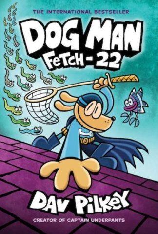 Dog Man 8: Fetch-22 (PB) by Dav Pilkey