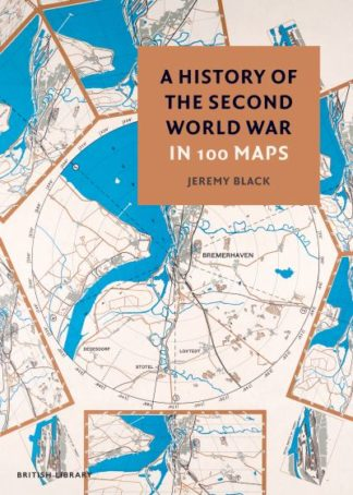 A History of the Second World War in 100 Maps by Jeremy Black