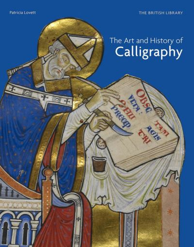 The Art and History of Calligraphy by Patricia Lovett