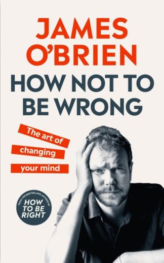 How Not To Be Wrong: The Art of Changing Your Mind by James O'Brien