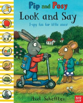 Pip and Posy: Look and Say by Axel Scheffler