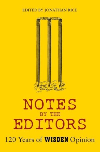 Notes By The Editors: 120 Years of Wisden Opinion by