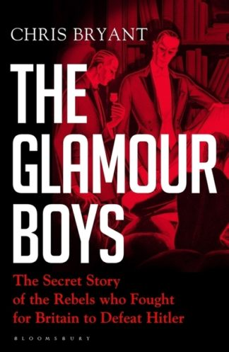 The Glamour Boys: The Secret Story of the Rebels who Fought for Britain to Defea by Chris Bryant