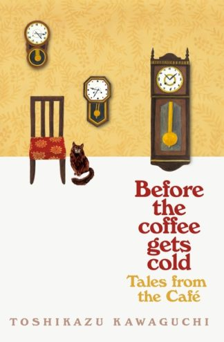 Tales from the Cafe: Before the Coffee Gets Cold by Toshikazu Kawaguchi