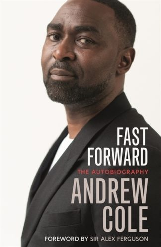 Fast Forward: The Autobiography by Andrew Cole
