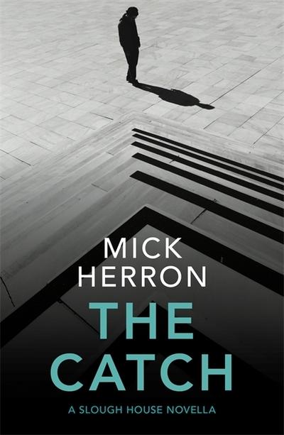 The Catch: A Slough House Novella 2 by Mick Herron