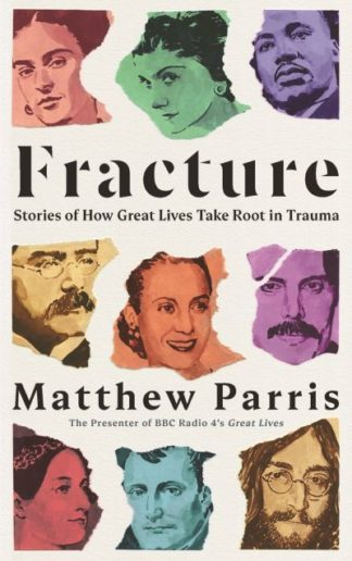 Fracture: Stories of How Great Lives Take Root in Trauma by Matthew Parris