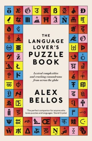 The Language Lover's Puzzle Book: Lexical complexities and cracking conundrums f by Alex Bellos