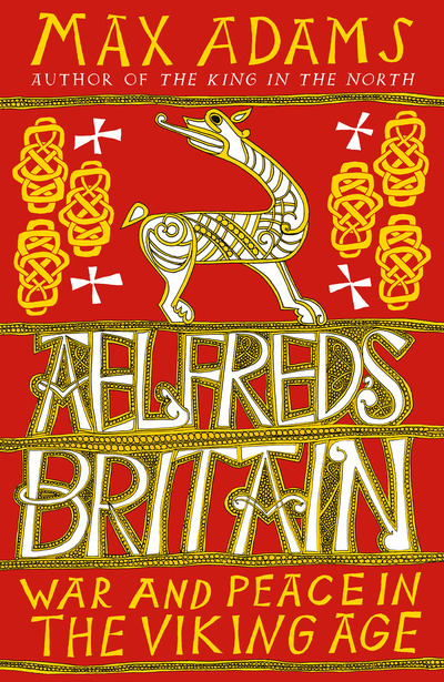 Aelfred's Britain by Max Adams