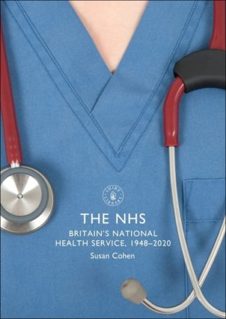 The NHS: Britain's National Health Service, 1948-2020 by Susan Cohen