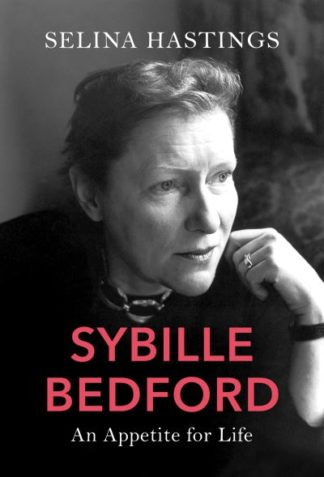Sybille Bedford: An Appetite for Life by Selina Hastings