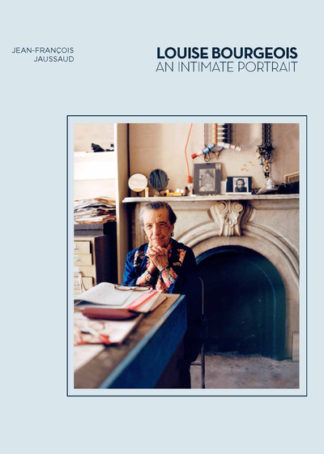 Louise Bourgeois: An Intimate Portrait by Jean-Francois Jaussaud