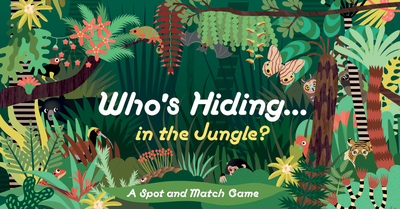 Who's Hiding in the Jungle?: A Spot and Match Game by Caroline Selmes