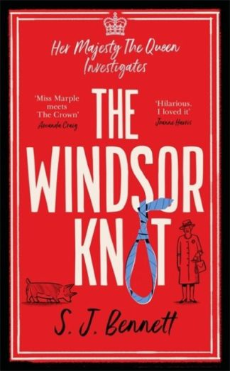 The Windsor Knot: Queen Elizabeth II investigates a murder in this delightfully  by SJ Bennett