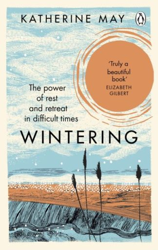 Wintering: The Power of Rest and Retreat in Difficult Times by Katherine May