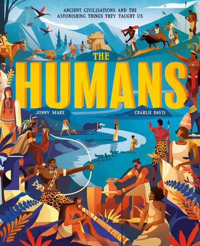 The Humans: Ancient civilisations and astonishing things they taught us by Jonny Marx