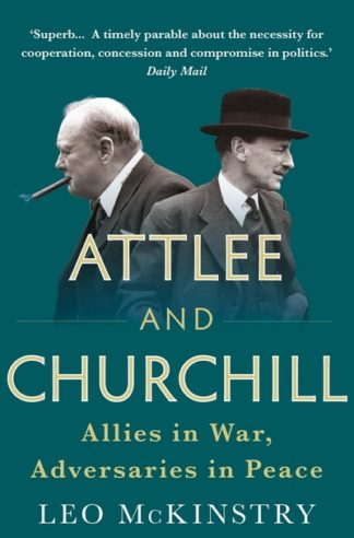 Attlee and Churchill: Allies in War, Adversaries in Peace by Leo McKinstry