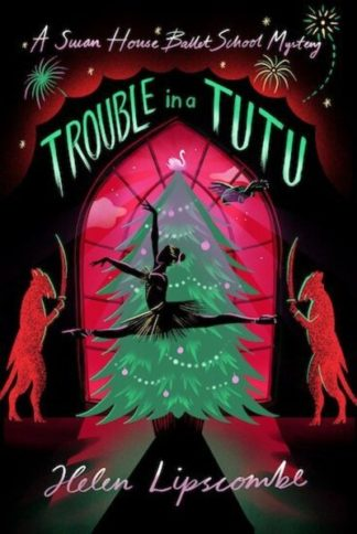 Trouble in a Tutu by Helen Lipscombe