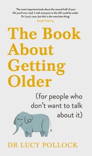 The Book About Getting Older (for people who don't want to talk about it) by Lucy Pollock