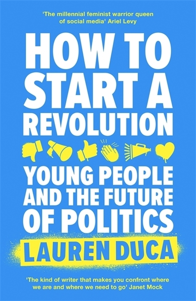 How to Start a Revolution: Young People and the Future of Politics by Lauren Duca