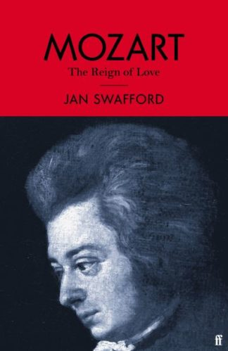 Mozart: The Reign of Love by Jan Swafford