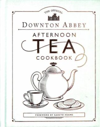 The Official Downton Abbey Afternoon Tea Cookbook by Gareth Neame