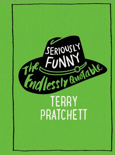 Seriously Funny: The Endlessly Quotable Terry Pratchett by Terry Pratchett