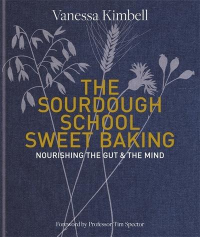 The Sourdough School: Sweet Baking by Vanessa Kimbell