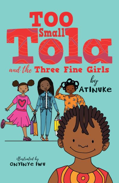 Too Small Tola and the Three Fine Girls by  Atinuke