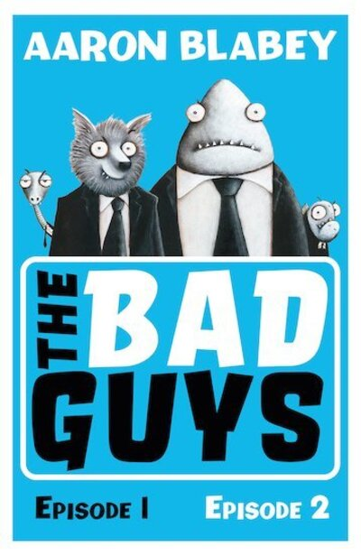 The Bad Guys:Episodes 1 and 2 by Aaron Blabey
