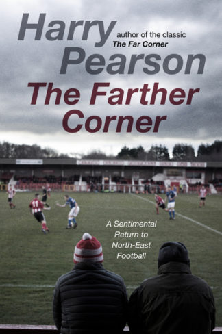 The Farther Corner: A Sentimental Return to North-East Football by Harry Pearson