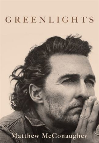Greenlights: Raucous stories and outlaw wisdom from the Academy Award-winning ac by Matthew McConaughey