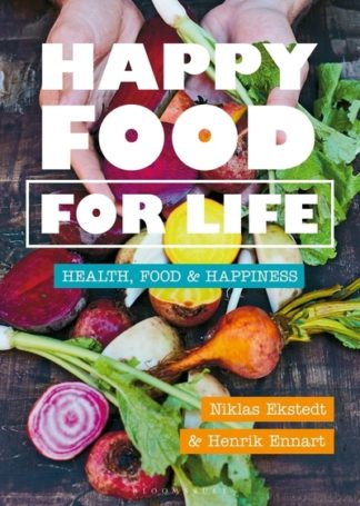 Happy Food for Life: Health, food & happiness by Henrik Ennart