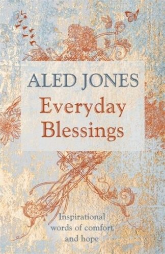 Everyday Blessings: Inspirational words of comfort and hope by Aled Jones