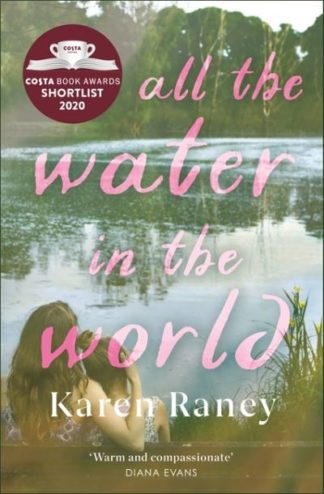 All the Water in the World: A tender novel of love and loss by Karen Raney