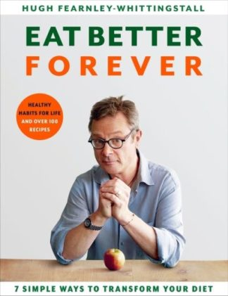 100 Ways To Eat Better by Hugh Fearnley-Whitti
