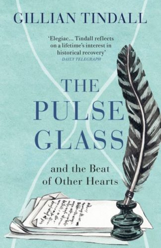 The Pulse Glass: And the beat of other hearts by Gillian Tindall