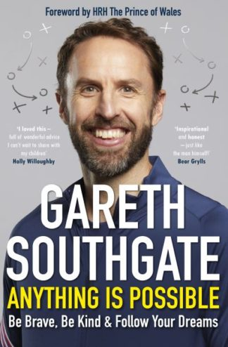 Anything is Possible: Be Brave, Be Kind and Follow Your Dreams by Gareth Southgate