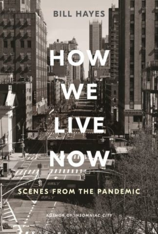 How We Live Now: Scenes from the Pandemic by Bill Hayes
