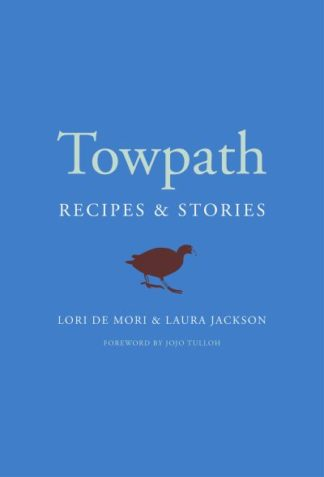 Towpath: Recipes and Stories by Mori, Lori De