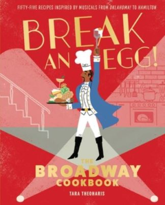 Break and Egg!: The Broadway Cookbook by Tara Theoharis