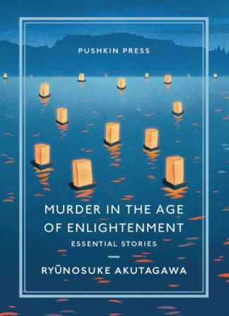 Murder in the Age of Enlightenment: Essential Stories by Ryunosuke Akutagawa