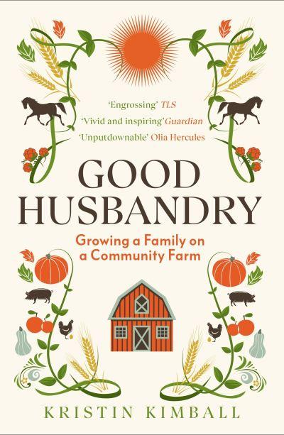 Good Husbandry: Growing a Family on a Community Farm by Kristin Kimball