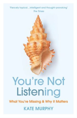 You're Not Listening: What You're Missing and Why It Matters by Kate Murphy