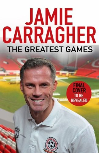 The Greatest Games by Jamie Carragher