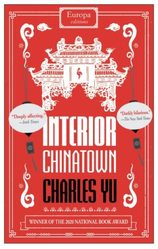 Interior Chinatown: WINNER OF THE NATIONAL BOOK AWARDS 2020 by Charles Yu