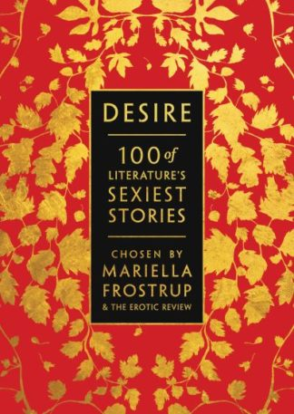 Desire: 100 of Literature's Sexiest Stories by