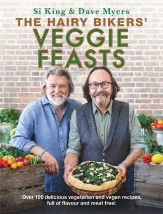 The Hairy Bikers' Veggie Feasts: Over 100 delicious vegetarian and vegan recipes by Hairy Bikers