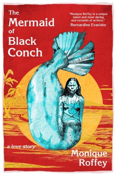 The Mermaid of Black Conch: A Love Story by Monique Roffey