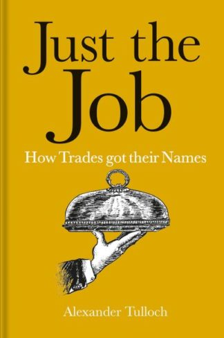 Just the Job: How Trades got their Names by Alexander Tulloch